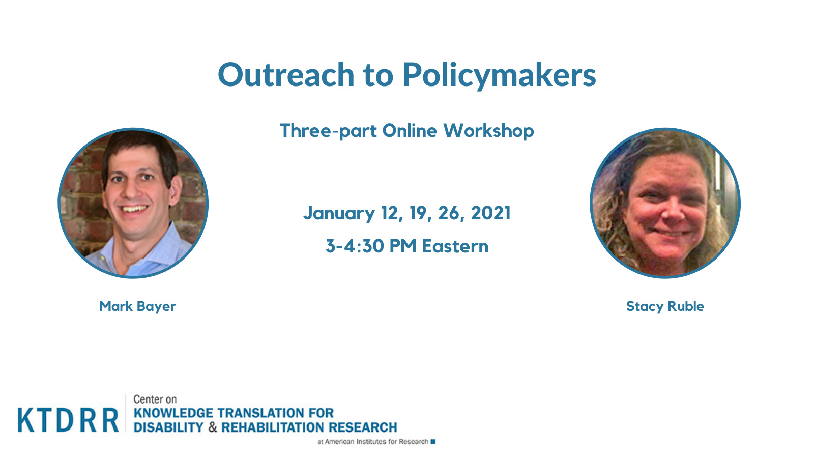 Outreach to Policymakers Three-part Online Workshop, January 12, 19, 26, 2021, 3-4:30 PM Eastern with Mark Boyer and Stacy Ruble