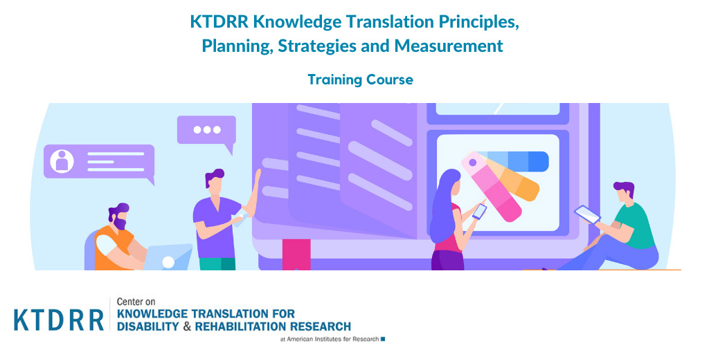 KTDRR Knowledge Translation Principles, Planning, Strategies, and Measurement Training Course