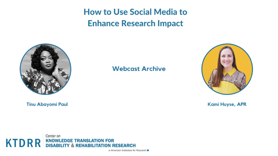 How to Use Social Media to Enhance Research Impact Webcast Archive with Tinu Abayomi Paul and Kami Huyse, APR by the Center on Knowledge Translation for Disability & Rehabilitation Research