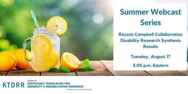 Summer Webcast Series: Recent Campbell Collaboration Disability Research Synthesis Methods and Results - Tuesday, August 17, 3:00 PM Eastern